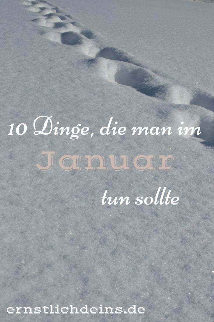 10 Dinge die man im Januar tun sollte l ernstlichdeins