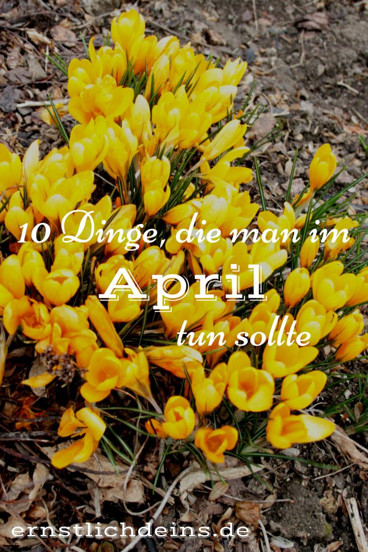 10 Dinge die man im April tun sollte l ernstlichdeins.de