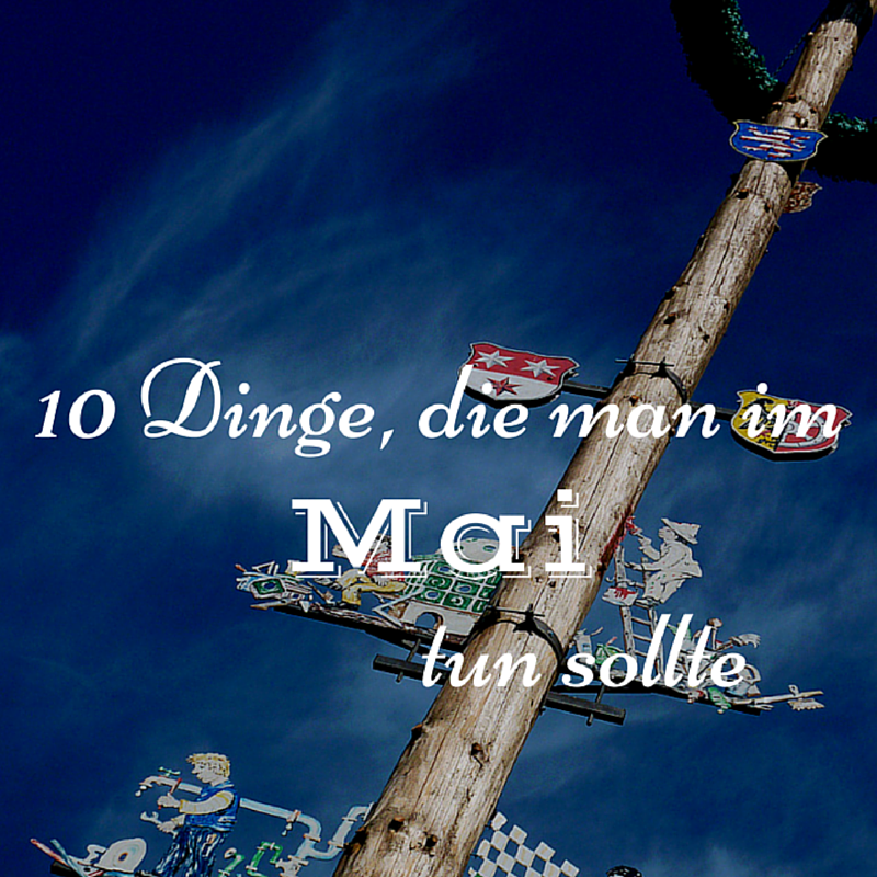 10 Dinge die man im Mai tun sollte Anzeigenbild l ernstlichdeins.de