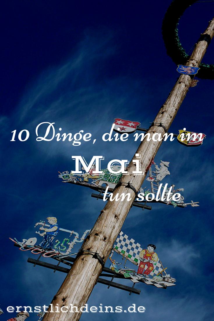 10 Dinge die man im Mai tun sollte l ernstlichdeins.de