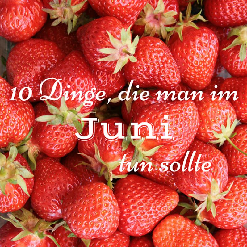 10 Dinge die man im Juni tun sollte Anzeigenbild l ernstlichdeins.de (2)