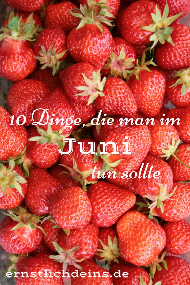 10 Dinge die man im Juni tun sollte  l ernstlichdeins.de