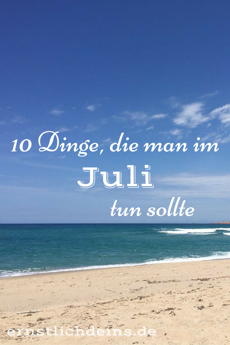10 Dinge die man im Juli tun sollte l ernstlichdeins.de